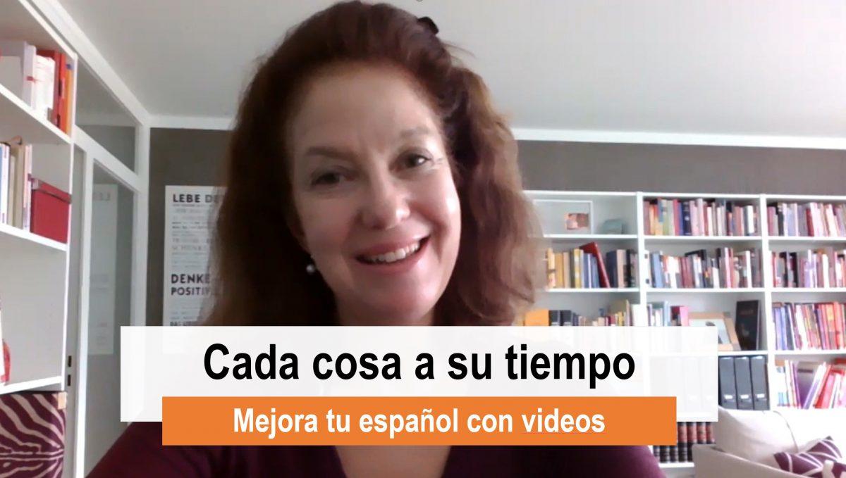Mejora tu español con videos: Cada cosa a su tiempo