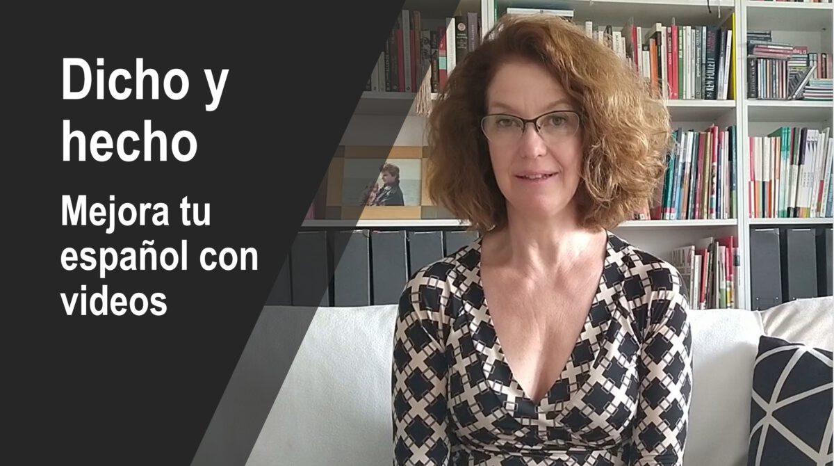 Mejora tu español con videos: Dicho y hecho – un refrán muy usado