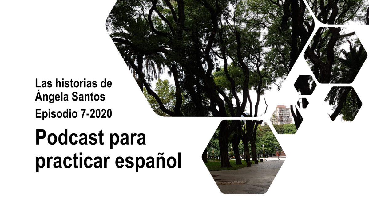 Practica español con historias: Las historias de Ángela Santos, episodio 7-2020