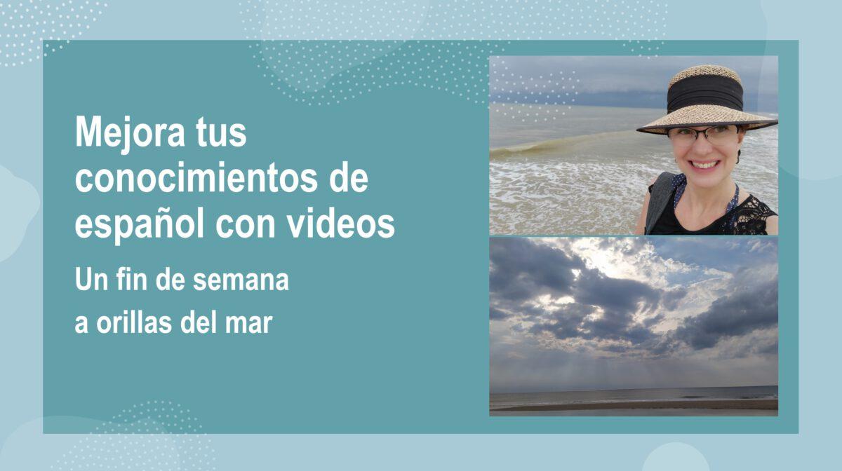 Mejora tu español con videos: Un fin de semana a orillas del mar