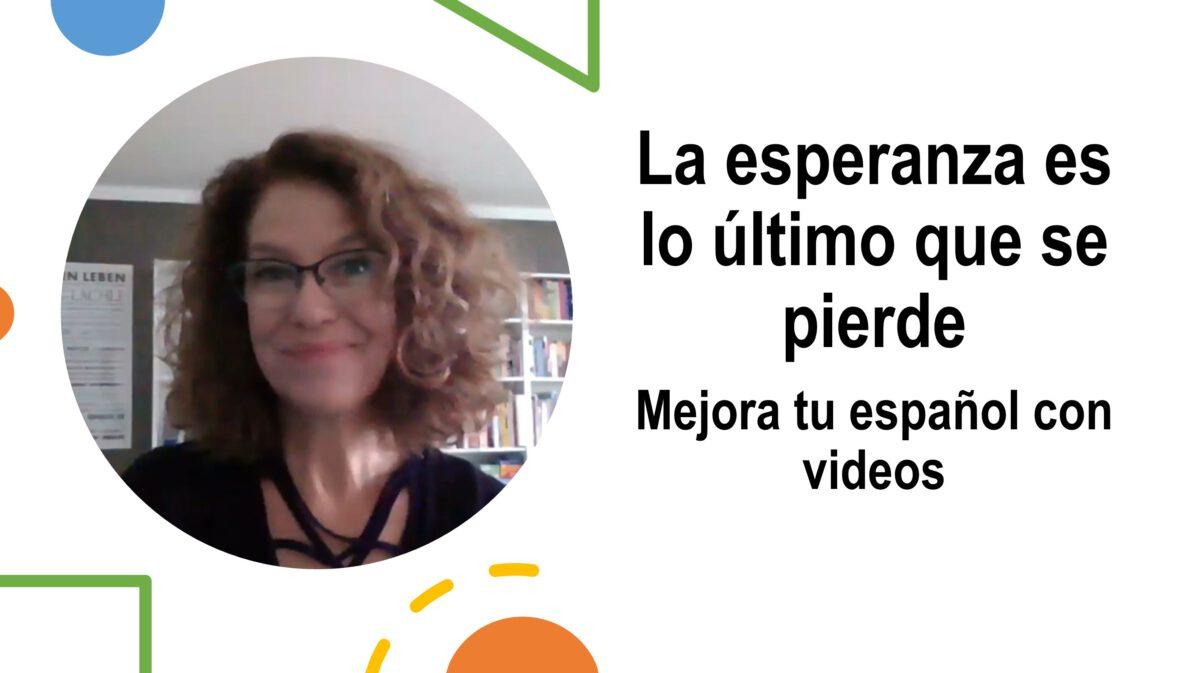 Mejora tu español con videos: La esperanza es lo último que se pierde