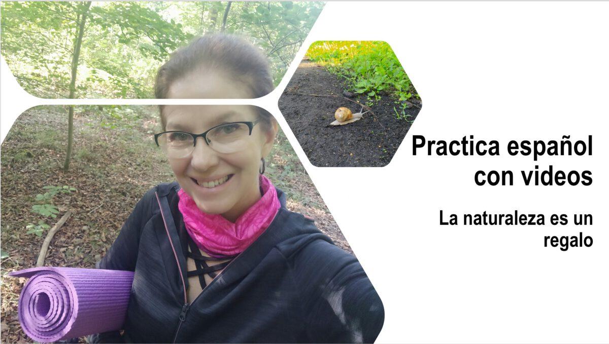 Practica español con videos: La naturaleza es un regalo