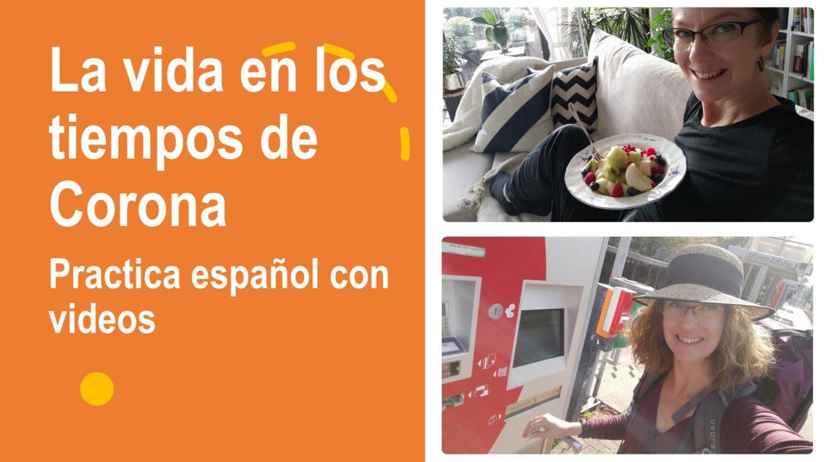 La vida en los tiempos de Corona: practica español con videos