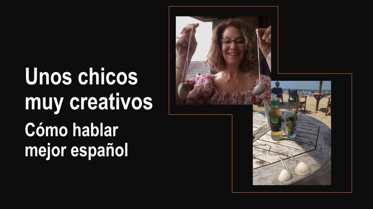 Cómo hablar mejor español: Unos chicos muy creativos