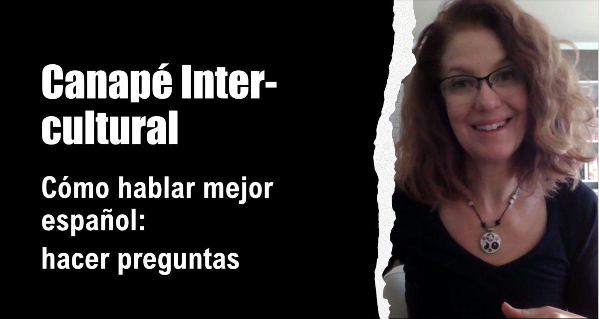 Canapé intercultural: Cómo hablar mejor español – hacer preguntas