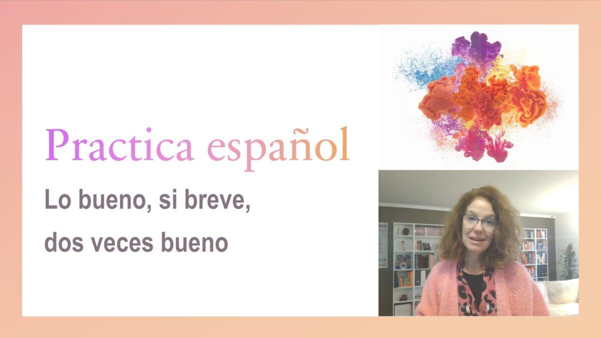 Practica español: Lo bueno, si breve, dos veces bueno