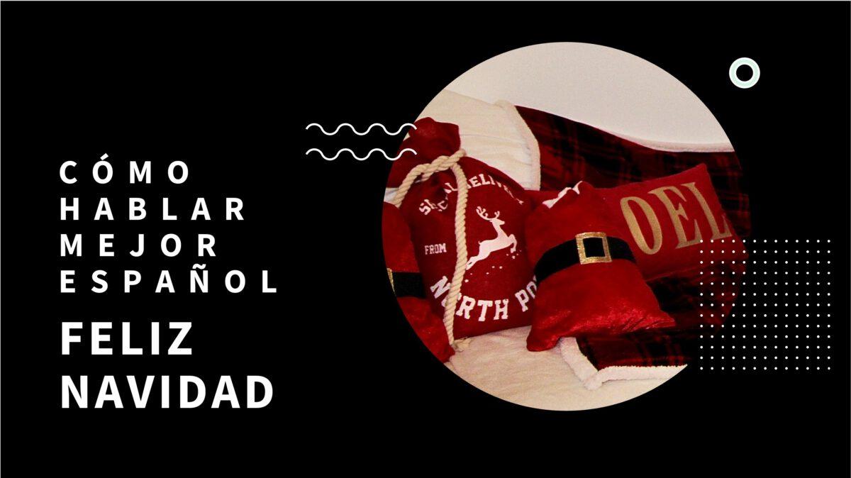 Cómo hablar mejor español: Feliz Navidad y Felices Fiestas