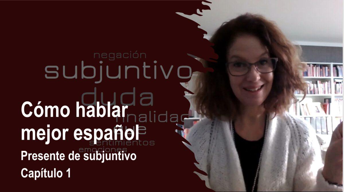 Cómo hablar mejor español: Presente de subjuntivo – capítulo 1