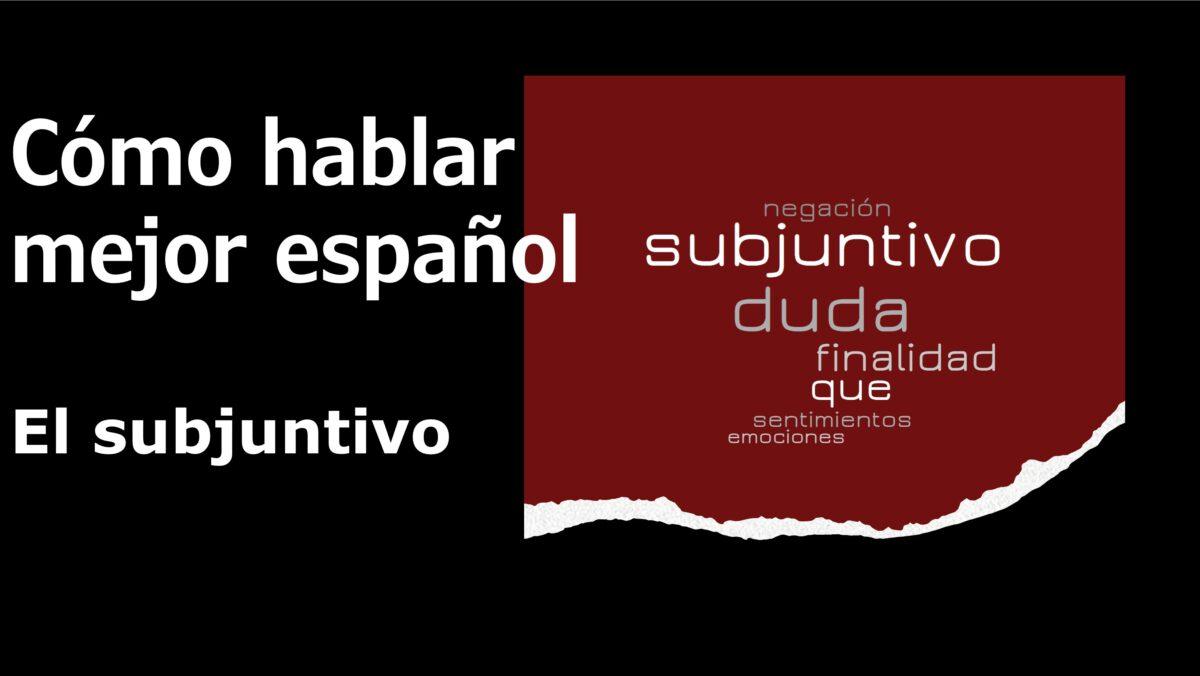 Cómo hablar mejor español: El subjuntivo
