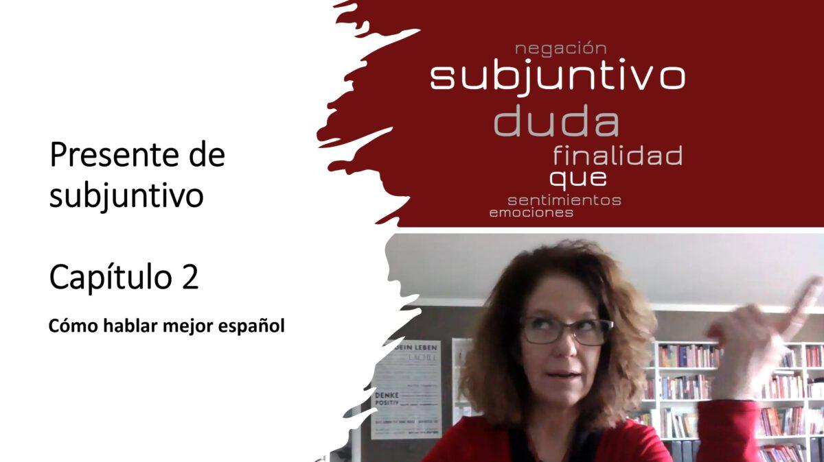 Cómo hablar mejor español: Presente de subjuntivo – capítulo 2