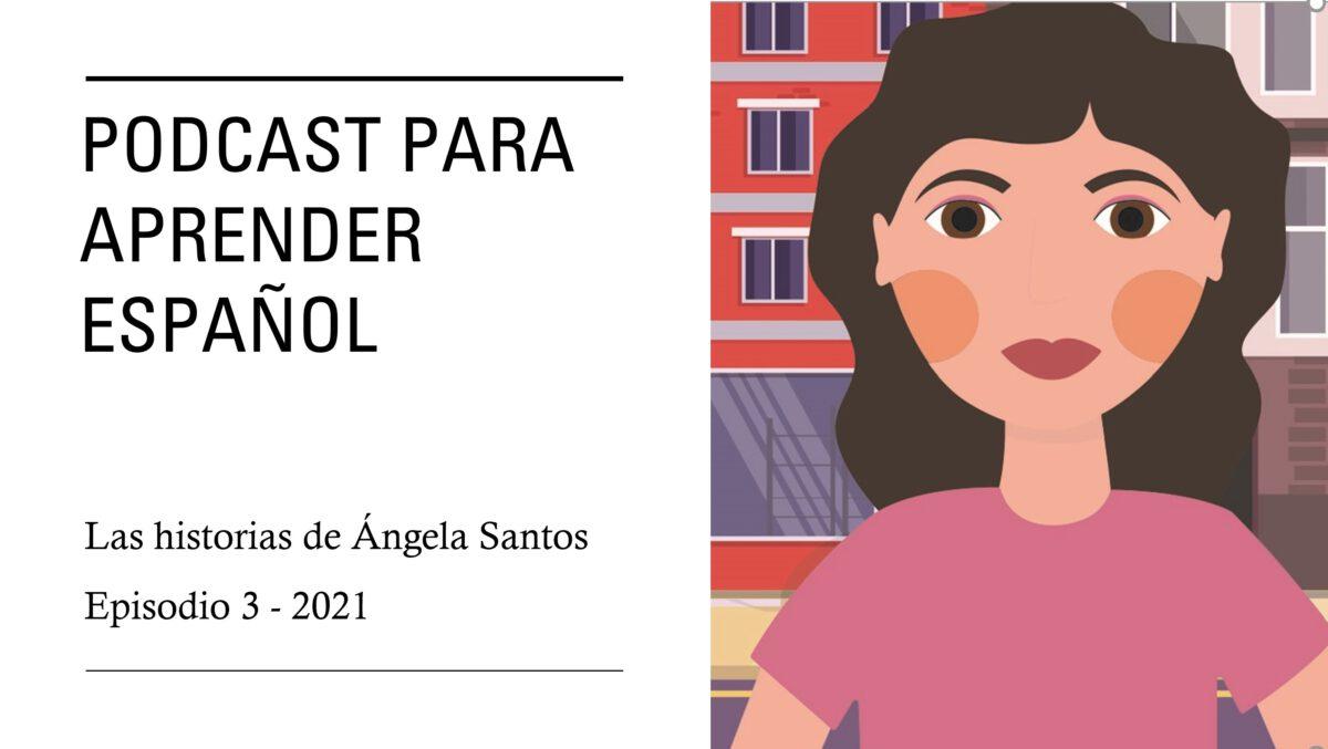 Podcast para practicar español: Las historias de Ángela Santos – episodio 3 – 2021