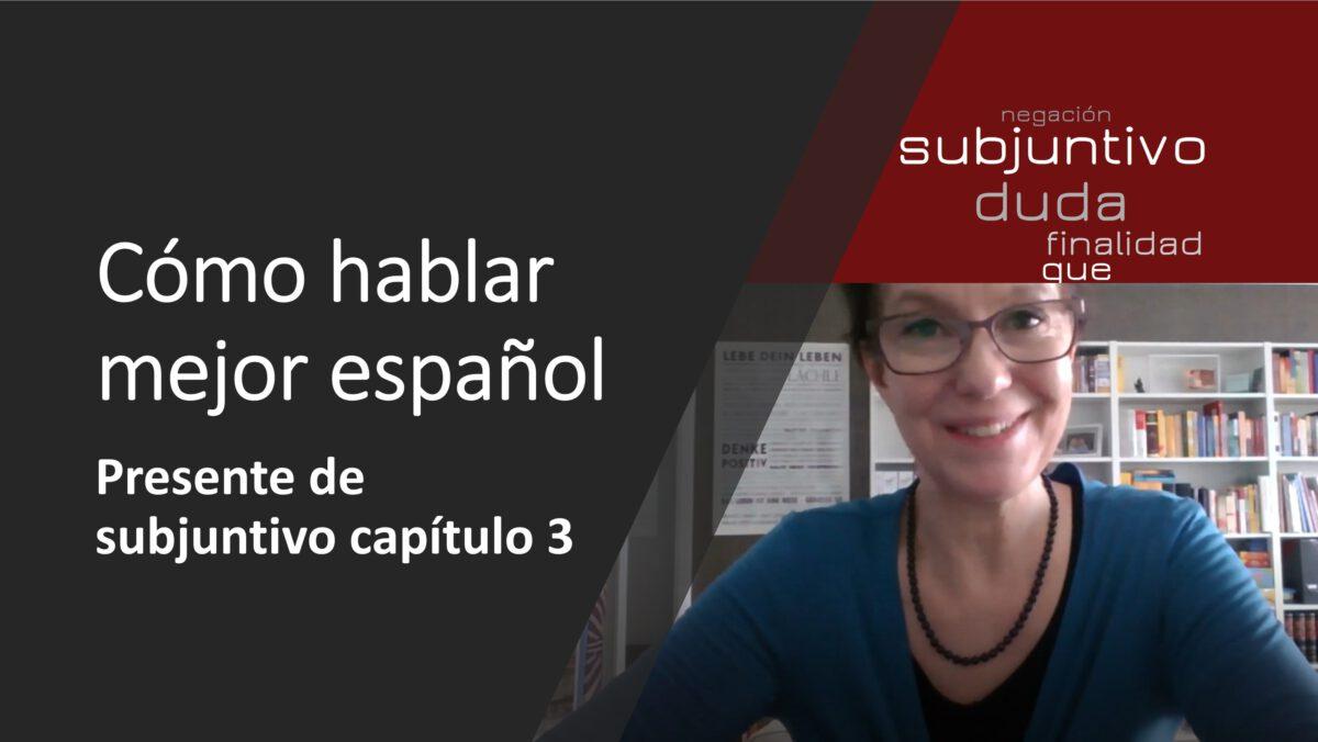 Cómo hablar mejor español: Presente de subjuntivo – capítulo 3
