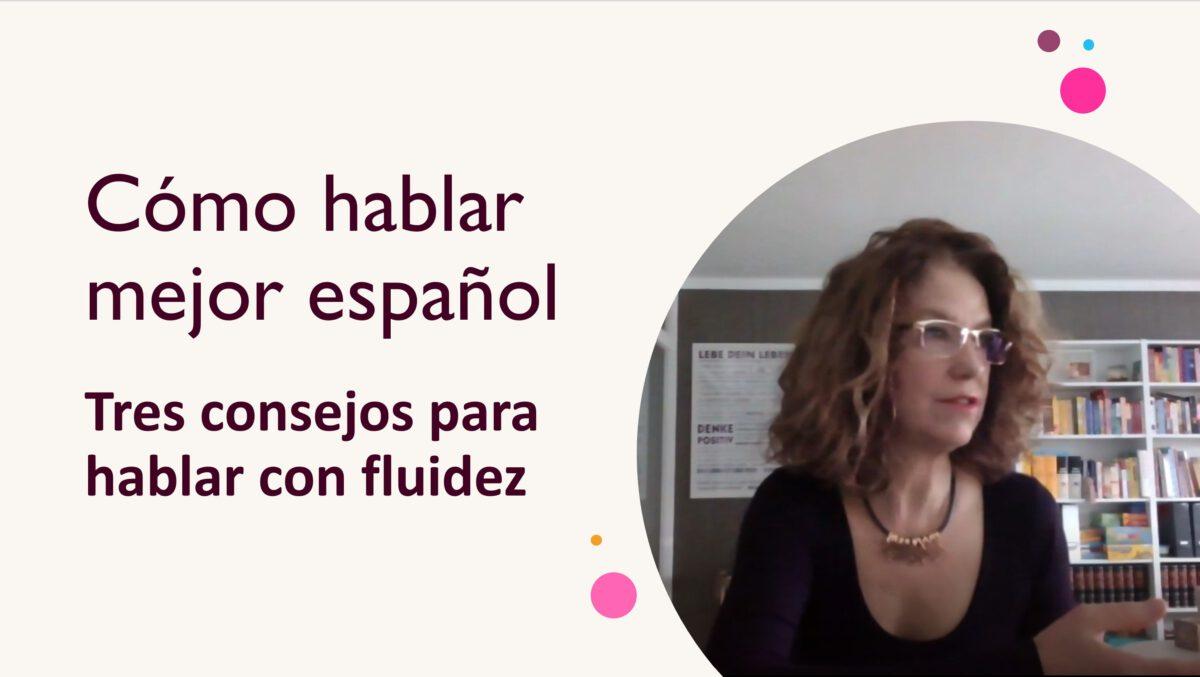 Cómo hablar mejor español: Tres consejos para hablar con más fluidez