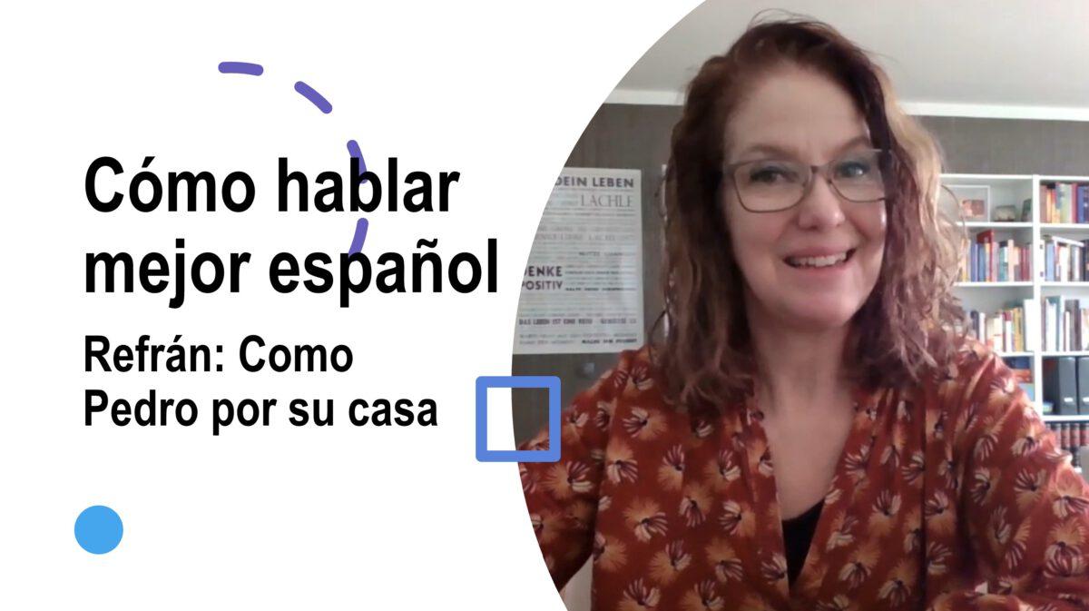 Cómo hablar mejor español: Como Pedro por su casa