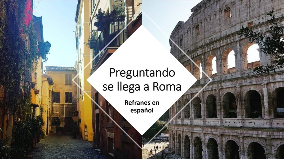 Dichos y refranes del mundo hispanohablante: Preguntando se llega a Roma