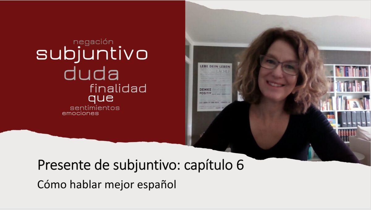 Cómo hablar mejor español: Presente de subjuntivo – capítulo 6