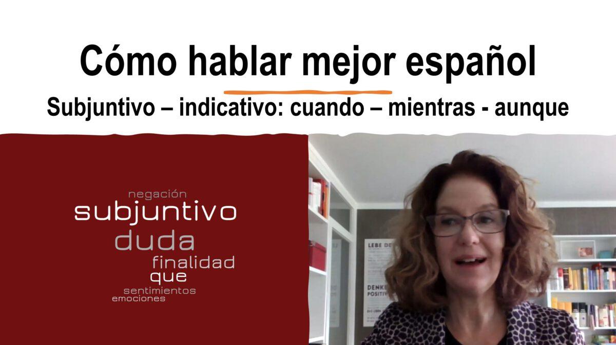 Cómo hablar mejor español: Presente de subjuntivo – cuando – mientras – aunque