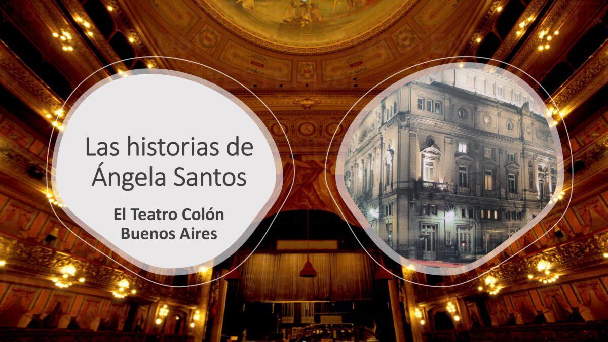 Las historias de Ángela Santos – El Teatro Colón en Buenos Aires